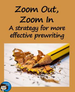 Zoom Out, Zoom In, A Strategy for Effective Prewriting