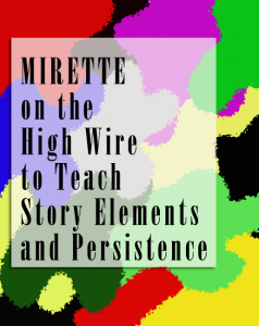 Using the picture book Mirette on the High Wire to teach story elements and persistence