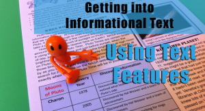 Getting into Informational Text - Text Features