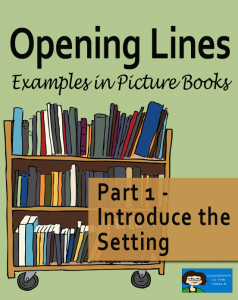 Opening Lines: Examples in Picture Books - Part 1 Introduce the Setting