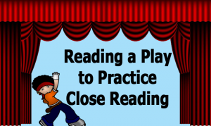 Reading a Play to Practice Close Reading