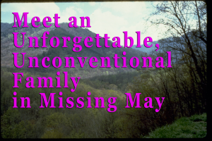 Meet an Unforgettable, Unconventional Family in Missing May-