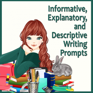 Informative, Explanatory, and Descriptive Writing Prompts