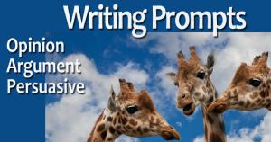 Opinion, Argument, Persuasive Writing Prompts