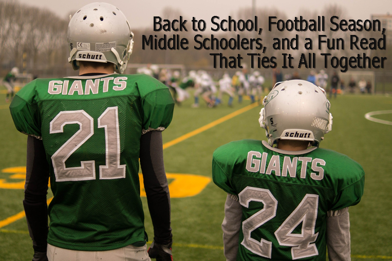 Back to School, Football Season, Middle Schoolers, and a Fun Read That Ties It All Together
