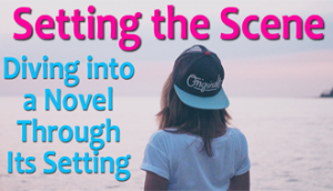 Setting the Scene - Diving into a Novel through its Setting