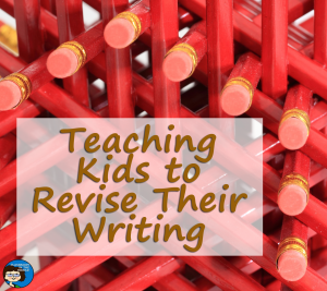 Teaching Kids to Revise Their Writing