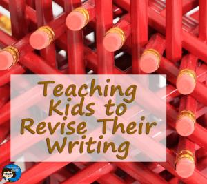Teaching Kids to Revise Their Writing