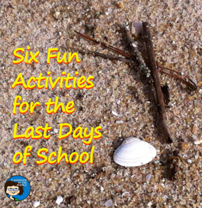 Six Fun Activities for the Last Days of School