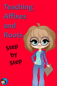 Teaching Affixes and Roots - Step by Step