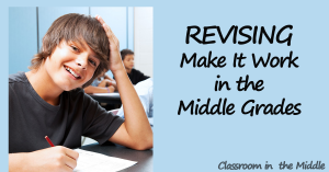 revising - Make It Work in the Middle Grades