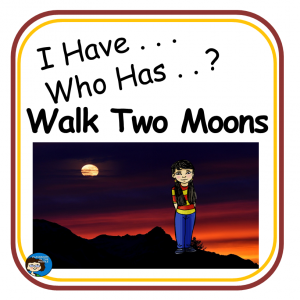 Walk Two Moons I Have Who Has Game
