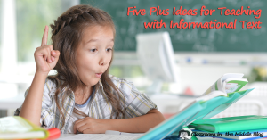Five Plus Ideas for Teaching with Informational Texts