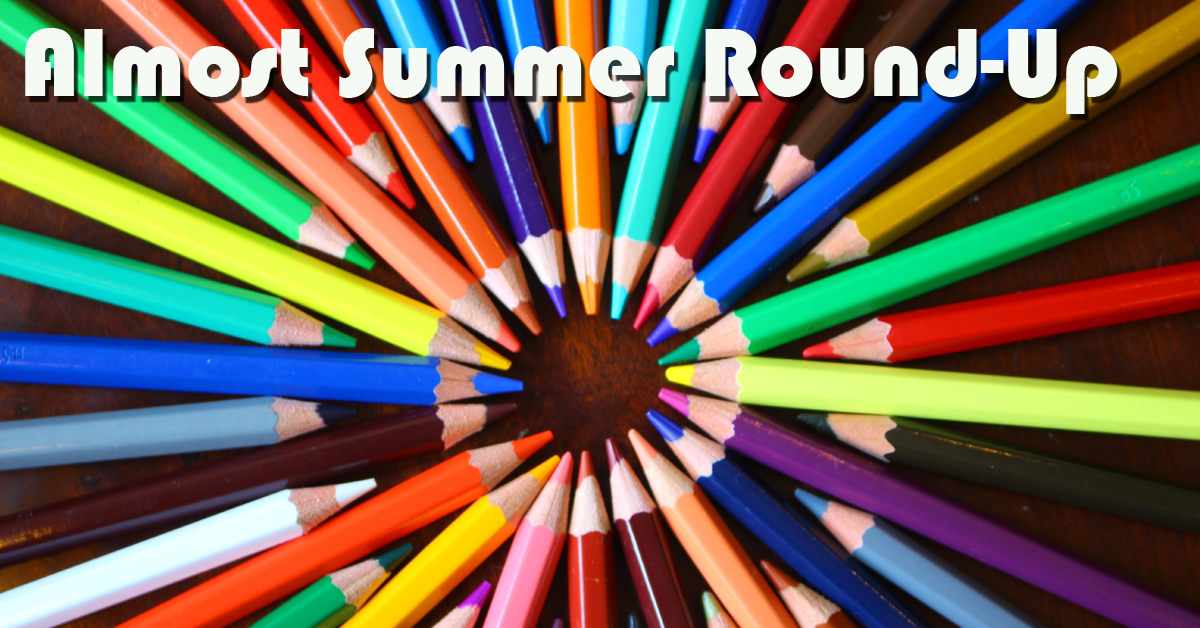 Almost Summer Round-Up
