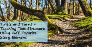 Twists and Turns - Teaching Text Structure Using Kids' Favorite Story Element