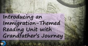 Introducing an Immigration-Themed Reading Unit with Grandfather's Journey
