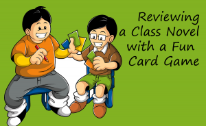 Reviewing a Class Novel with a Fun Card Game