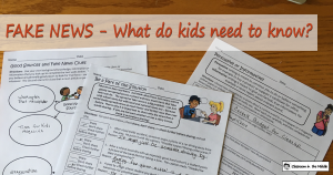 Fake News - What Do Kids Need to Know?