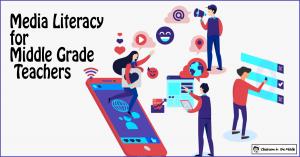 Media Literacy for Middle Grade Teachers