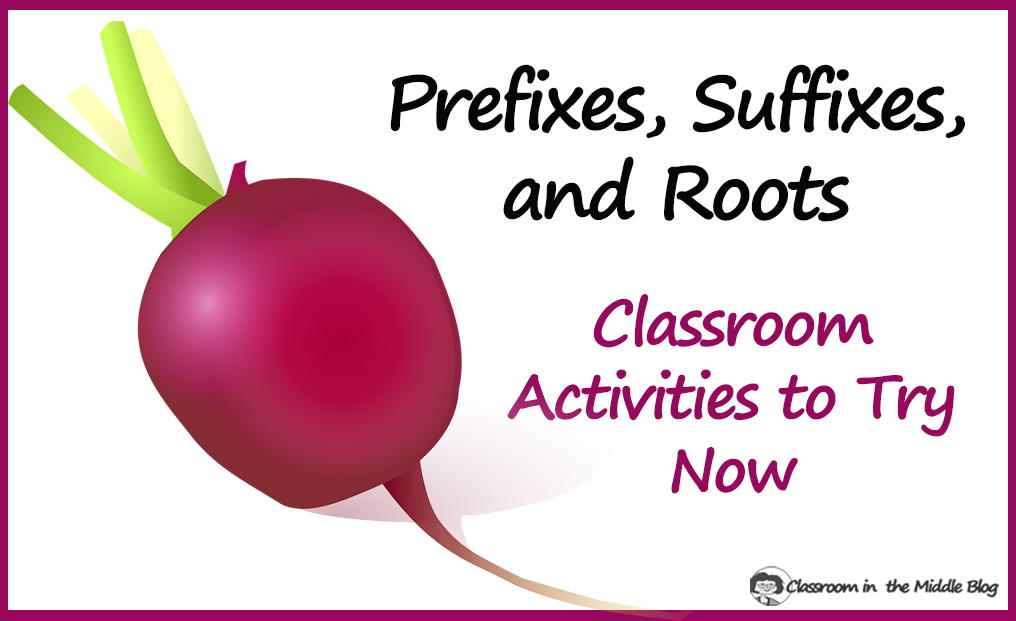 Prefixes, Suffixes, and Roots - Classroom Activities to Try Now